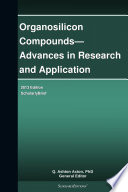 Organosilicon Compounds   Advances in Research and Application  2013 Edition
