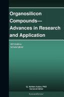 Organosilicon Compounds—Advances in Research and Application: 2013 Edition [Pdf/ePub] eBook