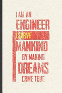 I Am an Engineer I Serve Mankind by Making Dreams Come True