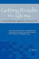 Getting Results The Agile Way A Personal Results System For Work And Life
