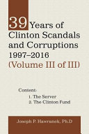 39 Years of Clinton Scandals and Corruptions 1997 2016  Volume Iii of Iii