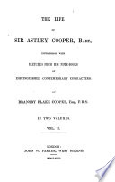 The Life of Sir Astley Cooper Interspersed with Sketches from His Note Books of Distinguished Contemporary Characters