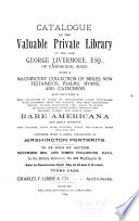 Catalogue of the Valuable Private Library of the Late George Livermore  Esq   of Cambridge  Mass