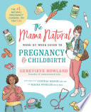 """The Mama Natural Week-by-Week Guide to Pregnancy and Childbirth"" by Genevieve Howland"
