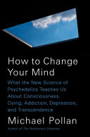 link to How to change your mind : what the new science of psychedelics teaches us about consciousness, dying, addiction, depression, and transcendence in the TCC library catalog