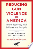"""Reducing Gun Violence in America: Informing Policy with Evidence and Analysis"" by Daniel W. Webster, Jon S. Vernick, Michael R. Bloomberg"