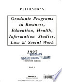 Peterson's Guide to Graduate Programs in Business, Education, Health, Information Studies, Law and Social Work 1997