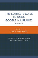 The Complete Guide to Using Google in Libraries
