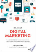 The Art of Digital Marketing  : The Definitive Guide to Creating Strategic, Targeted, and Measurable Online Campaigns
