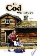 """In Cod We Trust: Living the Norwegian Dream"" by Eric Dregni"