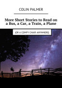 More Short Stories to Read on a Bus  a Car  a Train  a Plane  or a comfy chair anywhere