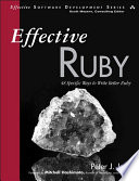 Effective Ruby  : 48 Specific Ways to Write Better Ruby