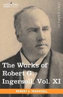 The Works of Robert G. Ingersoll, Vol. XI (in 12 Volumes) [Pdf/ePub] eBook