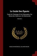 Le Guide Des Egares: Traite de Theologie Et de Philosophie, Par Moise Ben Maimoun, Dit Maimonide;