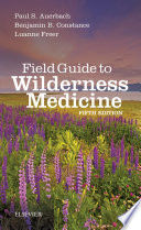 """Field Guide to Wilderness Medicine E-Book"" by Paul S. Auerbach, Benjamin B. Constance, Luanne Freer"