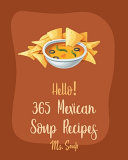 Hello  365 Mexican Soup Recipes