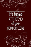 Life Begins At The End Of Your Comfort Zone Motivational Journal Diary