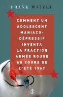 Pdf Comment un adolescent maniaco-dépressif inventa la Fraction Armée Rouge au cours de l'été 1969 Telecharger