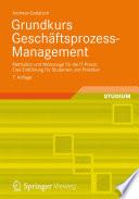 Grundkurs Geschäftsprozess-Management  : Methoden und Werkzeuge für die IT-Praxis: Eine Einführung für Studenten und Praktiker