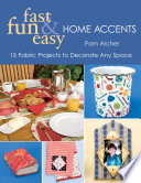 Fast, Fun & Easy Home Accents