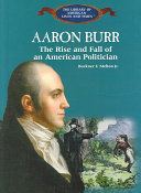 Aaron Burr: The Rise and Fall of an American Politician