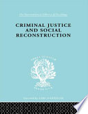 Criminal Justice and Social Reconstruction Book