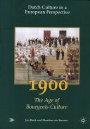 Dutch Culture in a European Perspective: 1900, the age of bourgeois culture