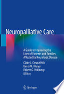 """""""Neuropalliative Care: A Guide to Improving the Lives of Patients and Families Affected by Neurologic Disease"""" by Claire J. Creutzfeldt, Benzi M. Kluger, Robert G. Holloway"""