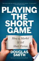 Playing the Short Game  How to Market and Sell Short Fiction