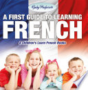 A First Guide to Learning French | A Children's Learn French Books