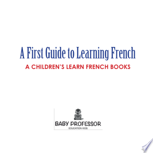 A First Guide to Learning French | A Children's Learn French Books Ebook - digital ebook library