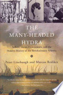 The Many-headed Hydra  : Sailors, Slaves, Commoners, and the Hidden History of the Revolutionary Atlantic