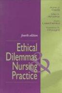 Ethical Dilemmas And Nursing Practice