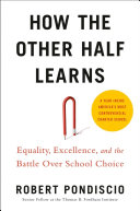 How the other half learns: equality, excellence, and the battle over school choice