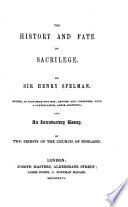 The History and Fate of Sacrilege discover'd by example ... Wrote in the year 1632. ... The Beginners of a monastick life ... By Sir R. Twisden, Kt. and Bar