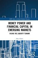 Money Power and Financial Capital in Emerging Markets