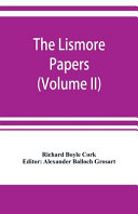 The Lismore Papers  Autobiographical Notes  Remembrances and Diaries of Sir Richard Boyle  First and  great  Earl of Cork