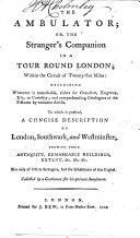 The Ambulator  Or the Stranger s Companion in a Tour Round London     To which is Prefixed  a Concise Account of London  Southwark and Westminster  Etc