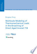 Multiscale Modeling of Thermomechanical Loads in the Broaching of Direct Aged Inconel 718 Book