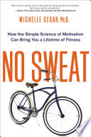 """No Sweat: How the Simple Science of Motivation Can Bring You a Lifetime of Fitness"" by Michelle Segar"