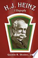 """H.J. Heinz: A Biography"" by Quentin R. Skrabec, Jr."