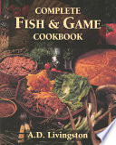 Complete Fish   Game Cookbook