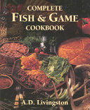 Complete Fish and Game Cookbook