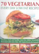 70 Vegetarian Every Day Low Fat Recipes
