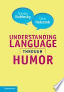 """Understanding Language through Humor"" by Stanley Dubinsky, Chris Holcomb"