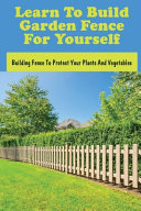Learn To Build Garden Fence For Yourself