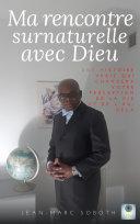 Ma rencontre surnaturelle avec Dieu