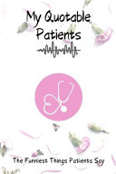 My Quotable Patients   The Funniest Things Patients Say