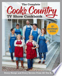 The Complete Cook's Country TV Show Cookbook 10th Anniversary Edition  : Every Recipe and Every Review From All Ten Seasons