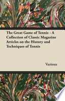 The Great Game of Tennis   A Collection of Classic Magazine Articles on the History and Techniques of Tennis Book